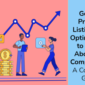 Google Product Listing Ads Optimization to Stand Above the Competition